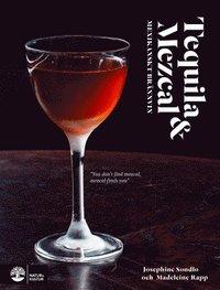 bokomslag Tequila & mezcal : mexikanskt brännvin