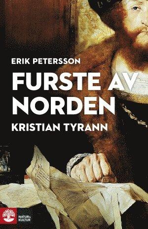 bokomslag Furste av Norden : Kristian Tyrann