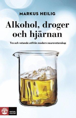 bokomslag Alkohol, droger och hjärnan : tro och vetande utifrån modern neurovetenskap