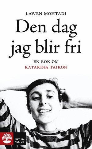 bokomslag Den dag jag blir fri : en bok om Katarina Taikon