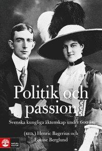 bokomslag Politik och passion : Svenska kungliga äktenskap under 600 år