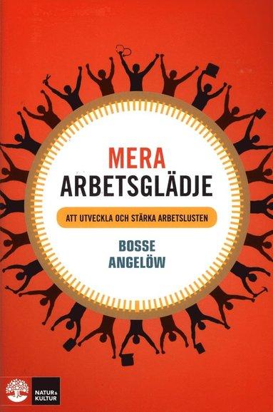 bokomslag Mera arbetsglädje : att utveckla och stärka arbetslusten