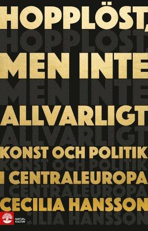 bokomslag Hopplöst, men inte allvarligt : konst och politik i Centraleuropa