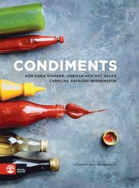 bokomslag Condiments : gör egen vinäger, harissa och hot sauce