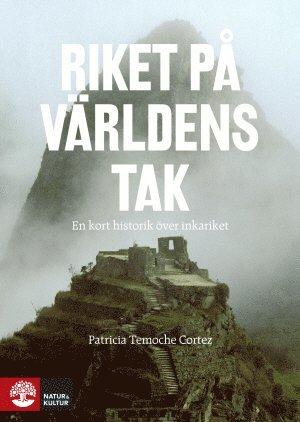 bokomslag Riket på världens tak : en kort historik över inkariket