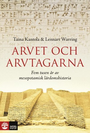 bokomslag Arvet och arvtagarna : fem tusen år av mesopotamisk lärdomshistoria