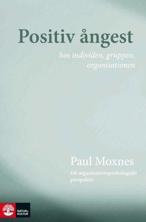 bokomslag Positiv ångest hos individen, gruppen, organisationen : ett organisationspsykologiskt perspektiv
