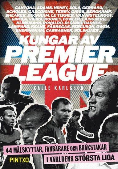 bokomslag Kungar av Premier League : 44 målskyttar, fanbärare och bråkstakar i världens största liga