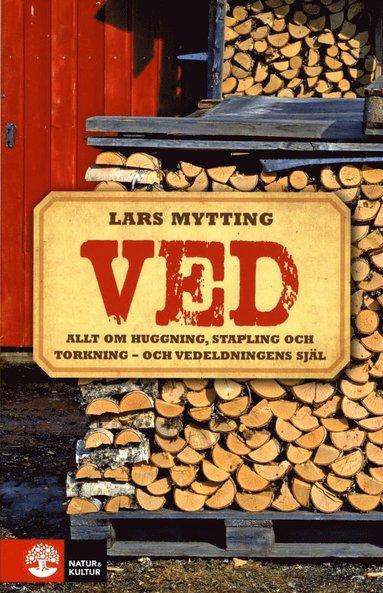 bokomslag Ved : allt om huggning, stapling och torkning - och vedeldningens själ