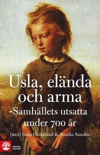 bokomslag Usla, elända och arma : samhällets utsatta under 700 år