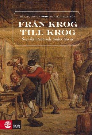 Från krog till krog : Svenskt uteätande under 700 år 1