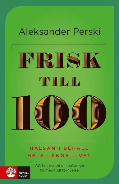 bokomslag Frisk till 100 : hälsan i behåll hela långa livet