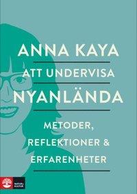 bokomslag Att undervisa nyanlända : metoder, reflektioner och erfarenheter