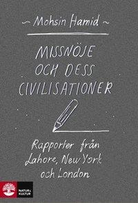 bokomslag Missnöje och dess civilisationer : rapporter från Lahore, New York och London
