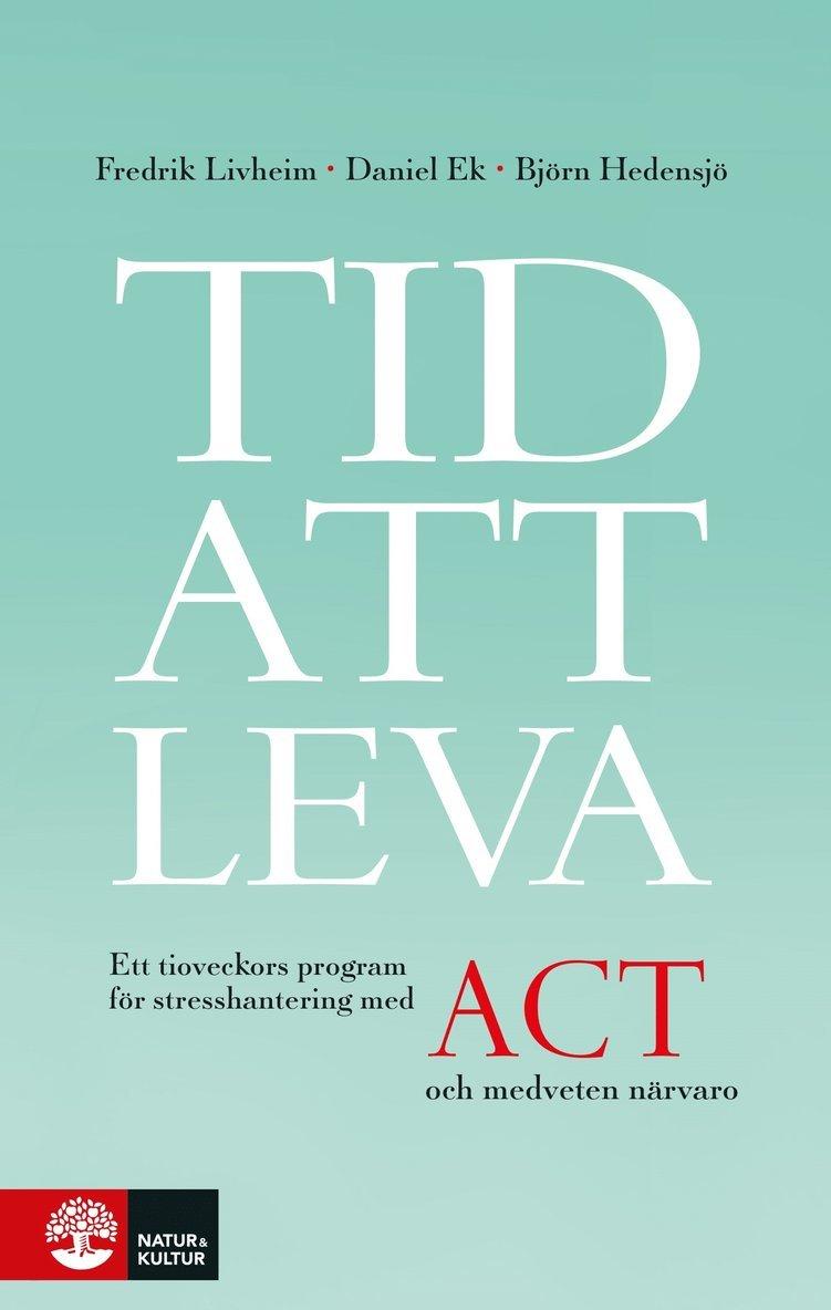 Tid att leva : ett tioveckors program för stresshantering med ACT och medveten närvaro 1