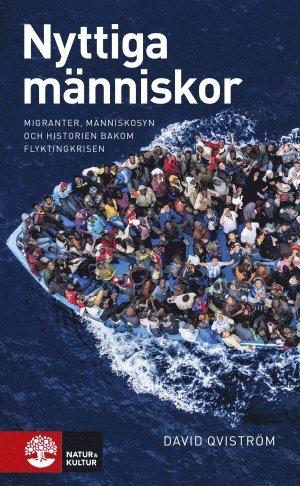 bokomslag Nyttiga människor : migranter, människosyn och historien bakom flyktingkris