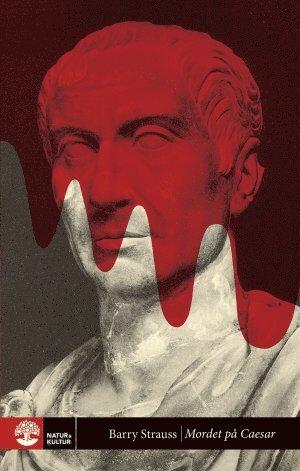 bokomslag Mordet på Caesar : berättelsen om historiens mest välkända attentat