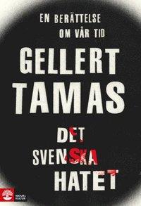 bokomslag Det svenska hatet : en berättelse om vår tid