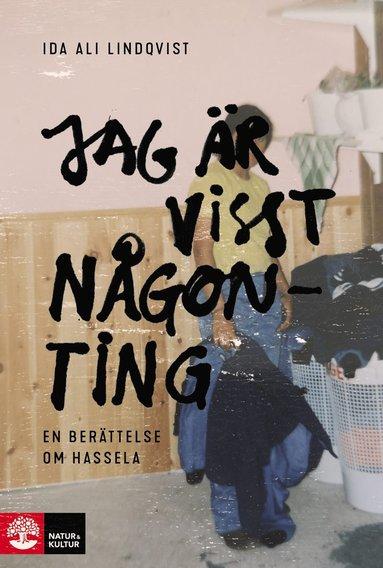 bokomslag Jag är visst någonting : en berättelse om Hassela