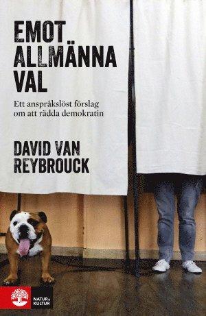 bokomslag Emot allmänna val : ett anspråklöst förslag om att rädda demokratin