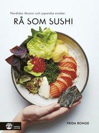 bokomslag Rå som sushi : nordiska råvaror och japanska smaker