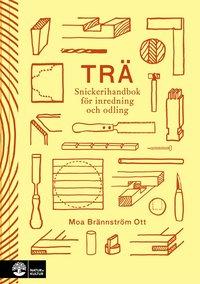 bokomslag Trä : snickerihandbok för inredning och odling