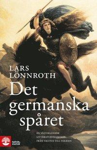 bokomslag Det germanska spåret : en västerländsk litteraturtradition från Tacitus till Tolkien