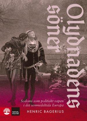 bokomslag Olydnadens söner : Sodomi som politiskt vapen i det senmedeltida Europa