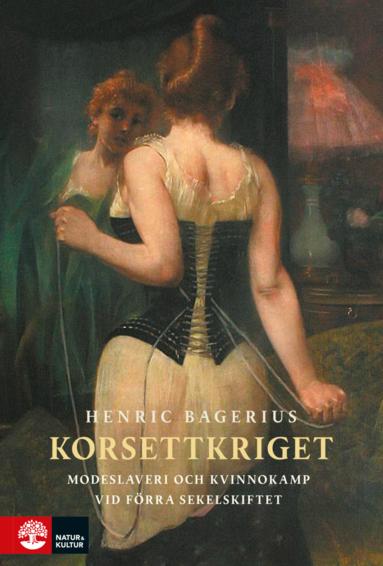 bokomslag Korsettkriget : Modeslaveri och kvinnokamp vid förra sekelskiftet