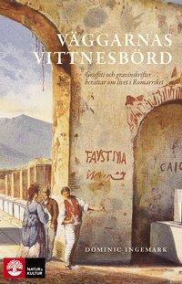 bokomslag Väggarnas vittnesbörd : Graffiti och inskrifter berättar om livet i Romarriket