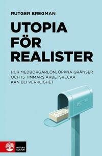 bokomslag Utopia för realister : Hur medborgarlön, öppna gränser och 15 timmars arbet
