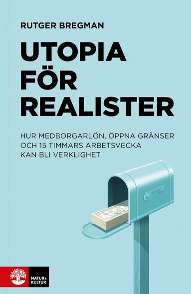 bokomslag Utopia för realister : hur medborgarlön, öppna gränser och 15 timmars arbetsvecka kan bli verklighet