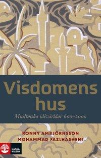 bokomslag Visdomens hus : muslimska idévärldar 600-2000