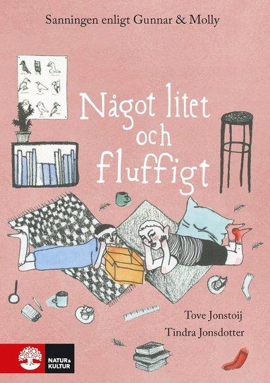 bokomslag Något litet och fluffigt : Sanningen enligt Gunnar och Molly