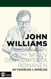 bokomslag John Williams : Mannen som skrev den perfekta romanen