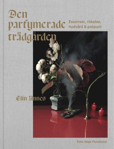 bokomslag Den parfymerade trädgården : essenser, rökelse, hudvård & potpurri