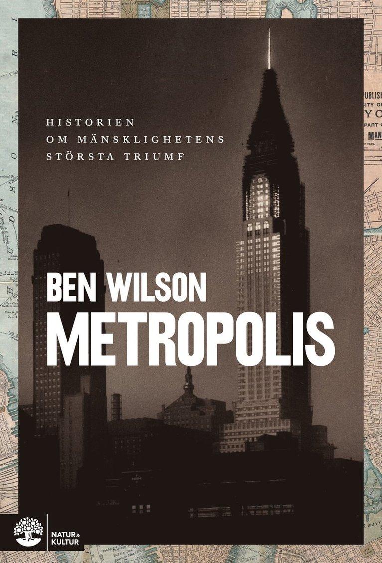 Metropolis : historien om mänsklighetens största triumf 1