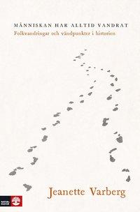 bokomslag Människan har alltid vandrat : folkvandringar och vändpunkter i historien