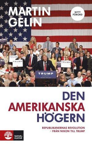 bokomslag Den amerikanska högern : republikanernas revolution - från Nixon till Trump
