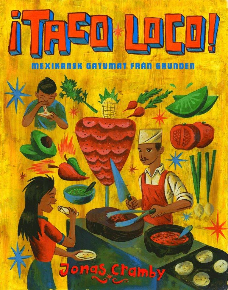 ¡Taco loco! : Mexikansk gatumat från grunden 1