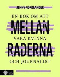 bokomslag Mellan raderna : en bok om att vara kvinna och journalist