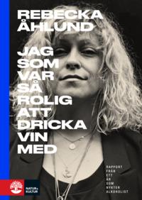 bokomslag Jag som var så rolig att dricka vin med : rapport från ett år som nykter alkoholist