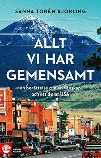bokomslag Allt vi har gemensamt : en berättelse om vänskap och ett delat USA