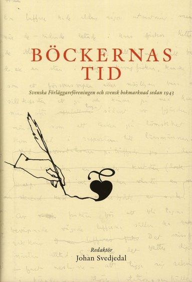 bokomslag Böckernas tid: svenska förlägareföreningen och svensk bokmarknad sedan 1943
