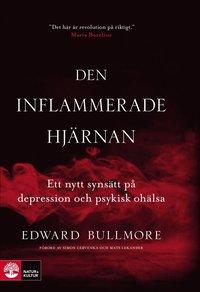 bokomslag Den inflammerade hjärnan : ett nytt synsätt på depression och psykisk ohälsa