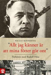 bokomslag Allt jag känner är att mina fötter gör ont : förhören med Rudolf Höss