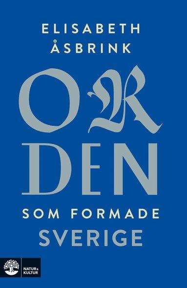 bokomslag Orden som formade Sverige