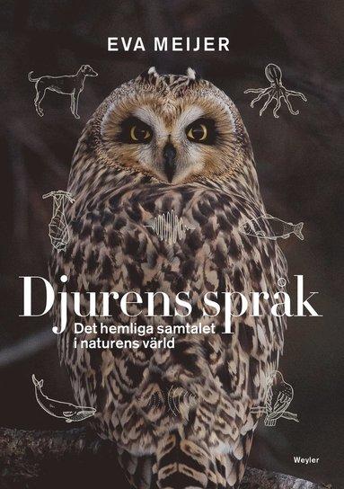 bokomslag Djurens språk : Det hemliga samtalet i naturens värld