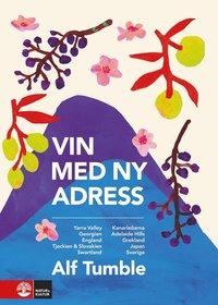 bokomslag Vin med ny adress : Yarra Valley, Georgien, England, Tjeckien & Slovakien, Swartland, Kanarieöarna, Adelaide Hills, Grekland, Japan, Sverige