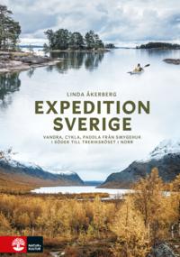 bokomslag Expedition Sverige : vandra, cykla, paddla från Smygehuk i söder till Treriksröset i norr